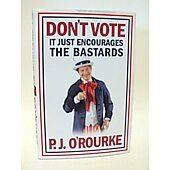 Don't Vote... BOOK - Signed by author P.J. O'Rourke (signature inscribed to Tom)